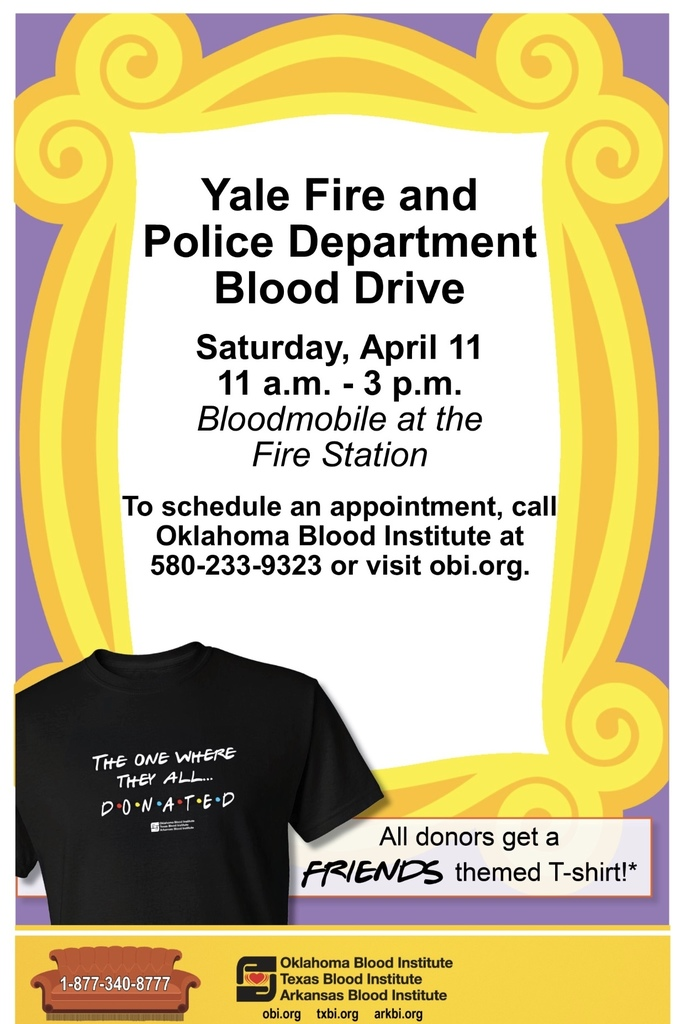 Flier that says, the Yale Fire & Police Departments are holding a blood drive on Saturday, April 11 from 11 AM to 3 PM. The Bloodmobile will be located at the fire station. To schedule an appointment, call the Oklahoma Blood Institute at 580-233-9323, or visit obi.org​.